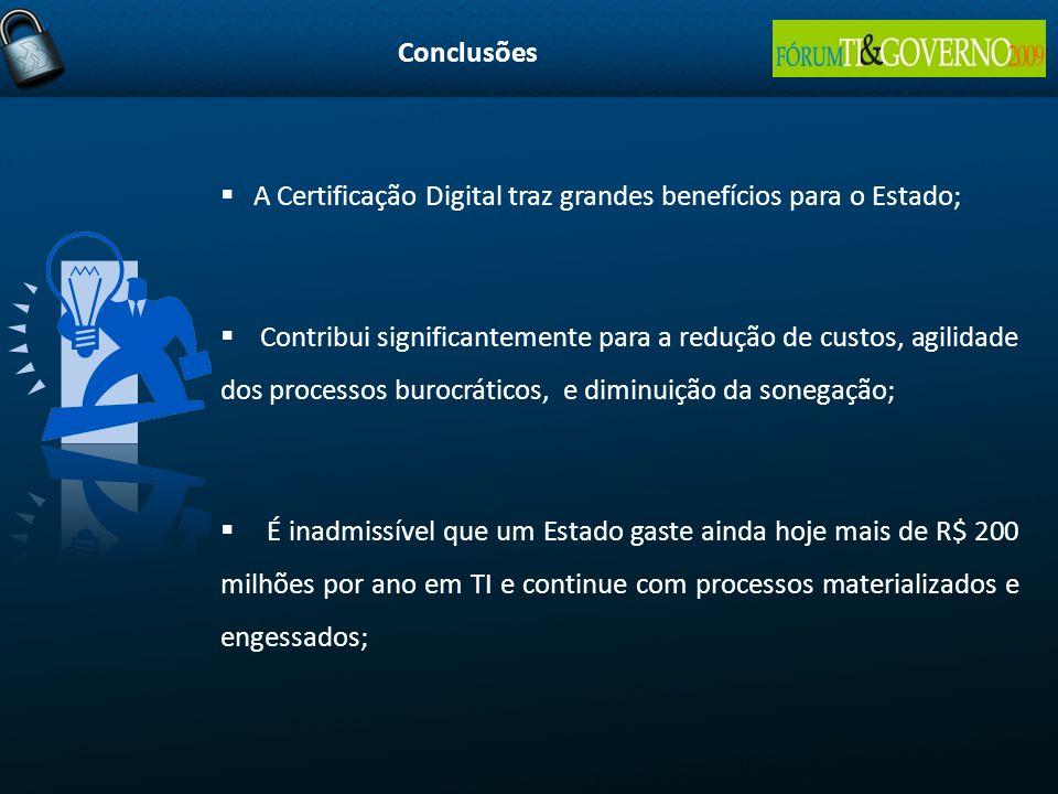 A Certificação Digital traz grandes benefícios para o Estado; Contribui significantemente para a redução de custos, agilidade dos processos burocrátic