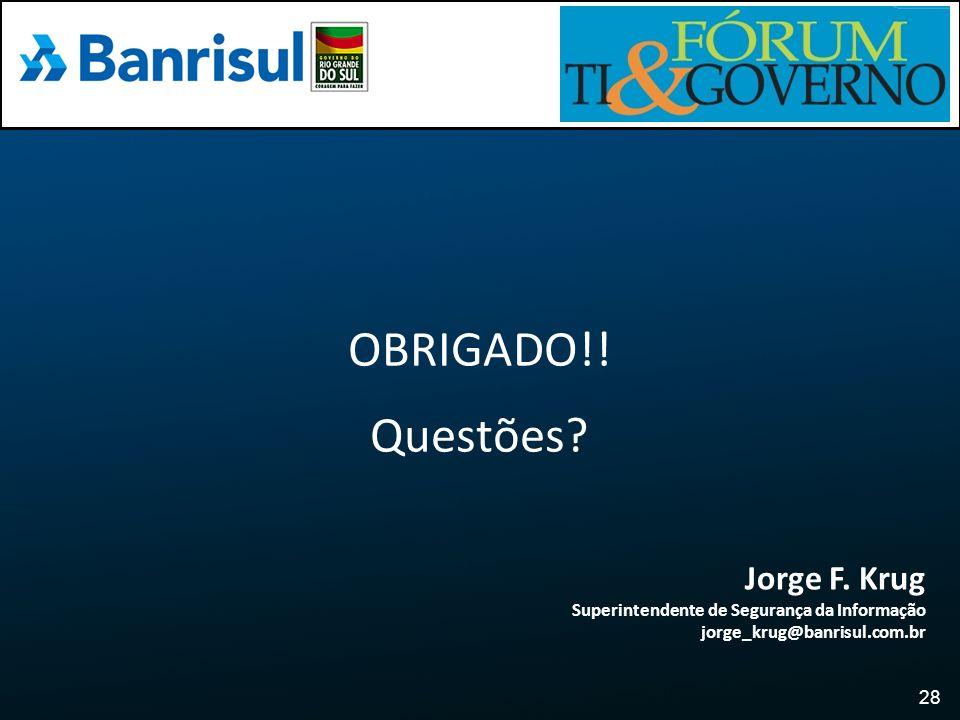 28 OBRIGADO!! Questões? Jorge F. Krug Superintendente de Segurança da Informação jorge_krug@banrisul.com.br