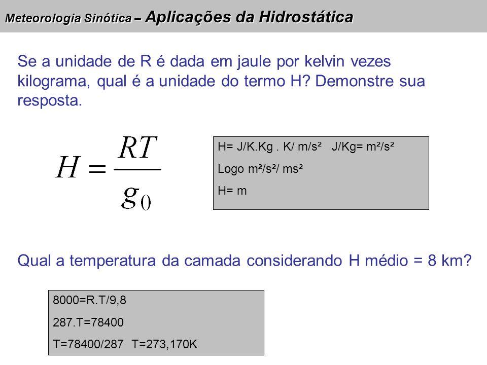 Meteorologia Sinótica – Aplicações da Hidrostática Se a unidade de R é dada em jaule por kelvin vezes kilograma, qual é a unidade do termo H? Demonstr