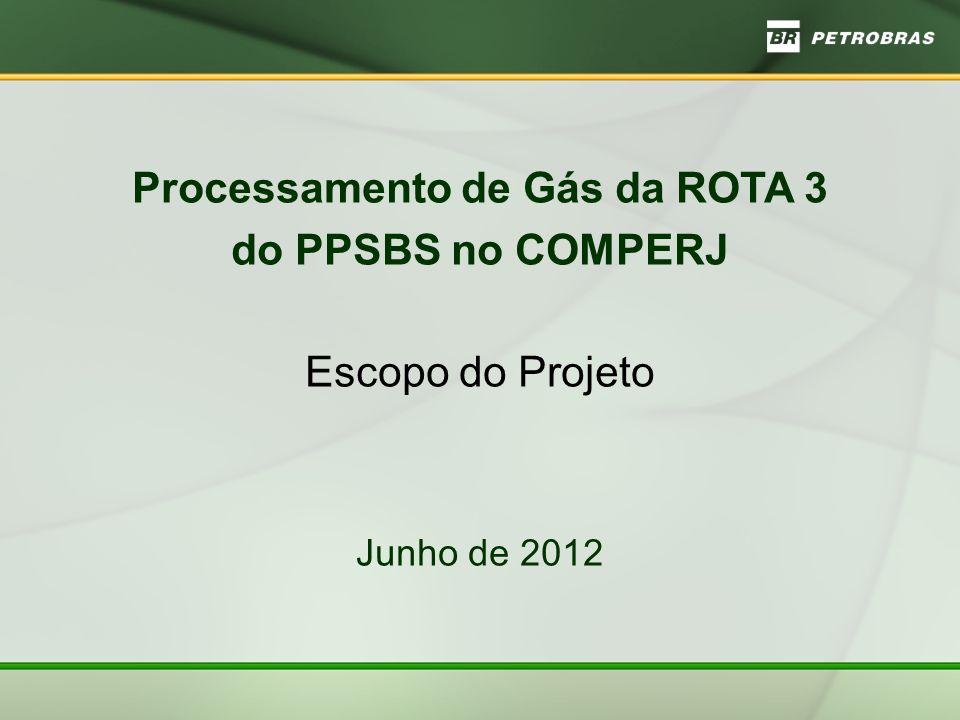 Processamento de Gás da ROTA 3 do PPSBS no COMPERJ Escopo do Projeto Junho de 2012