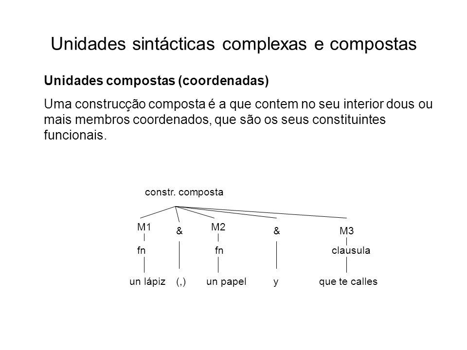 Unidades sintácticas complexas e compostas Unidades compostas (coordenadas) Uma construcção composta é a que contem no seu interior dous ou mais membr