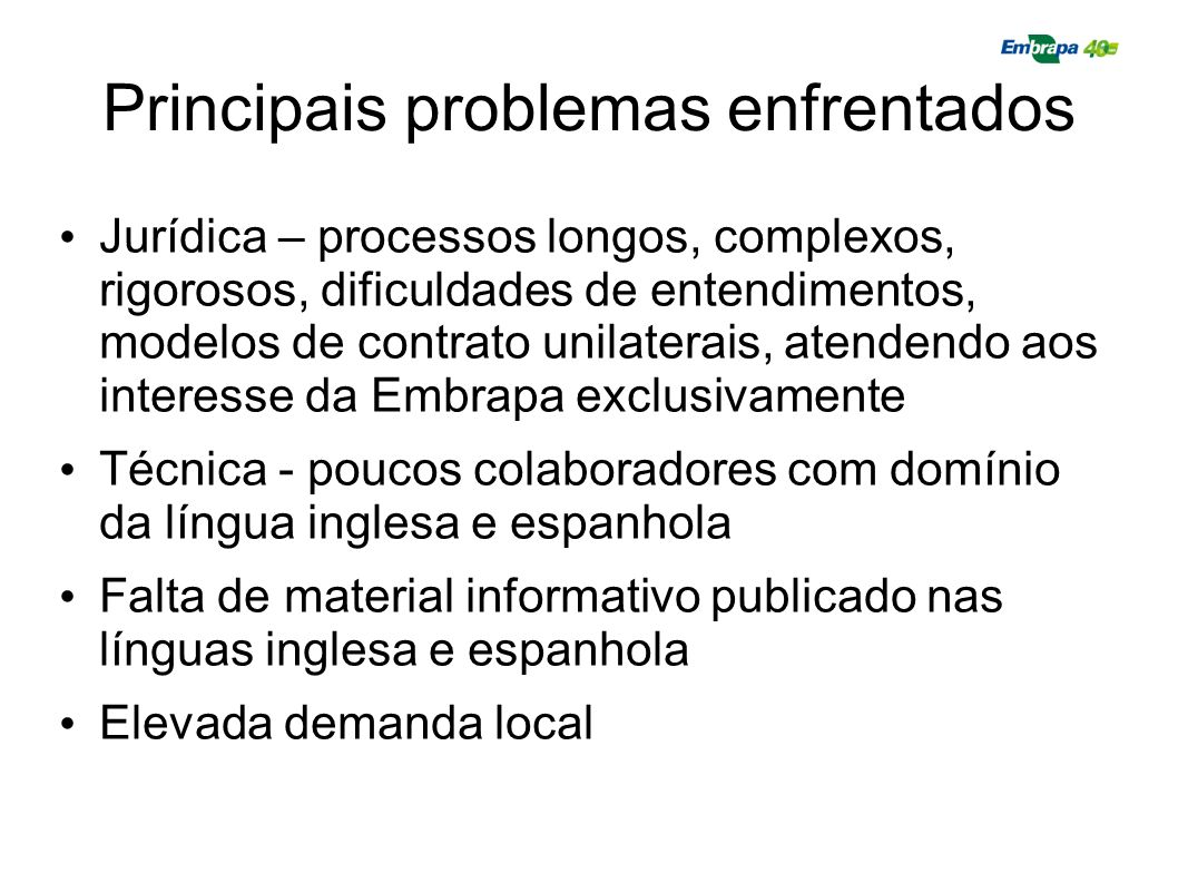 Principais problemas enfrentados Jurídica – processos longos, complexos, rigorosos, dificuldades de entendimentos, modelos de contrato unilaterais, at