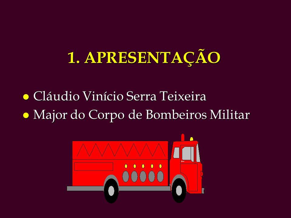 1. APRESENTAÇÃO l Cláudio Vinício Serra Teixeira l Major do Corpo de Bombeiros Militar