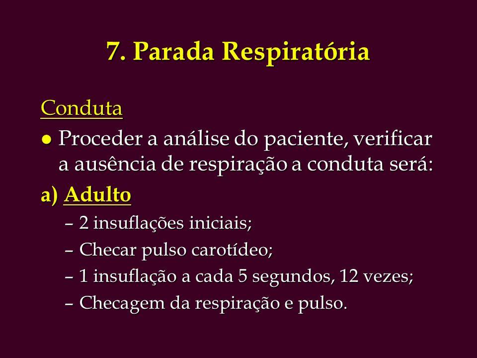 b) Criança –2 insuflações iniciais; –Checar pulso carotídeo; –1 insuflação a cada 5 segundos, 12 vezes; –Checagem da respiração e pulso.