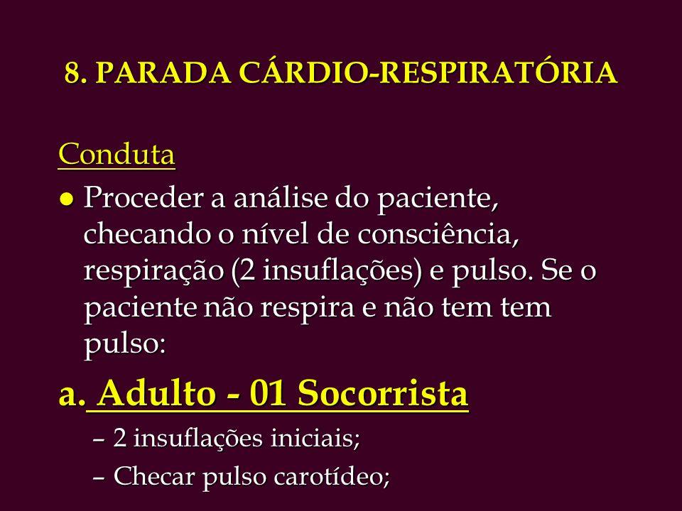 RCP Adulto - Continuação RCP Adulto - Continuação - Localização do ponto da massagem cardíaca; - 15 compressões por 02 insuflações, 4 vezes; - Checagem da respiração e pulso; 02 socorristas 02 socorristas - 01 socorrista ventila e o outro massageia - 15 compressões por 02 insuflações, 4 vezes - Checagem da respiração e pulso