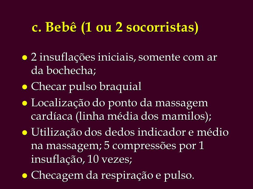 c. Bebê (1 ou 2 socorristas) l 2 insuflações iniciais, somente com ar da bochecha; l Checar pulso braquial l Localização do ponto da massagem cardíaca