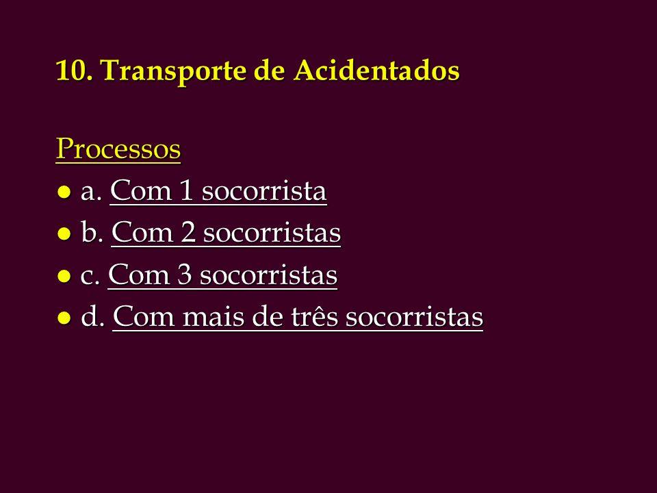 10.Transporte de Acidentados Processos l a. Com 1 socorrista l b.