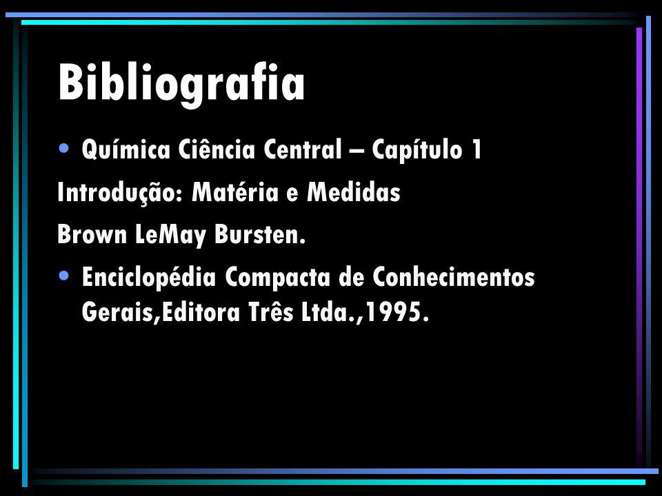 Bibliografia Química Ciência Central – Capítulo 1 Introdução: Matéria e Medidas Brown LeMay Bursten. Enciclopédia Compacta de Conhecimentos Gerais,Edi