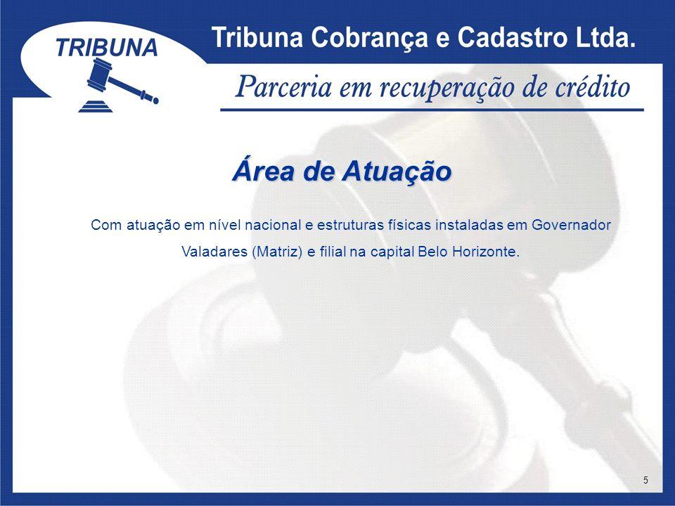 Área de Atuação Com atuação em nível nacional e estruturas físicas instaladas em Governador Valadares (Matriz) e filial na capital Belo Horizonte. 5