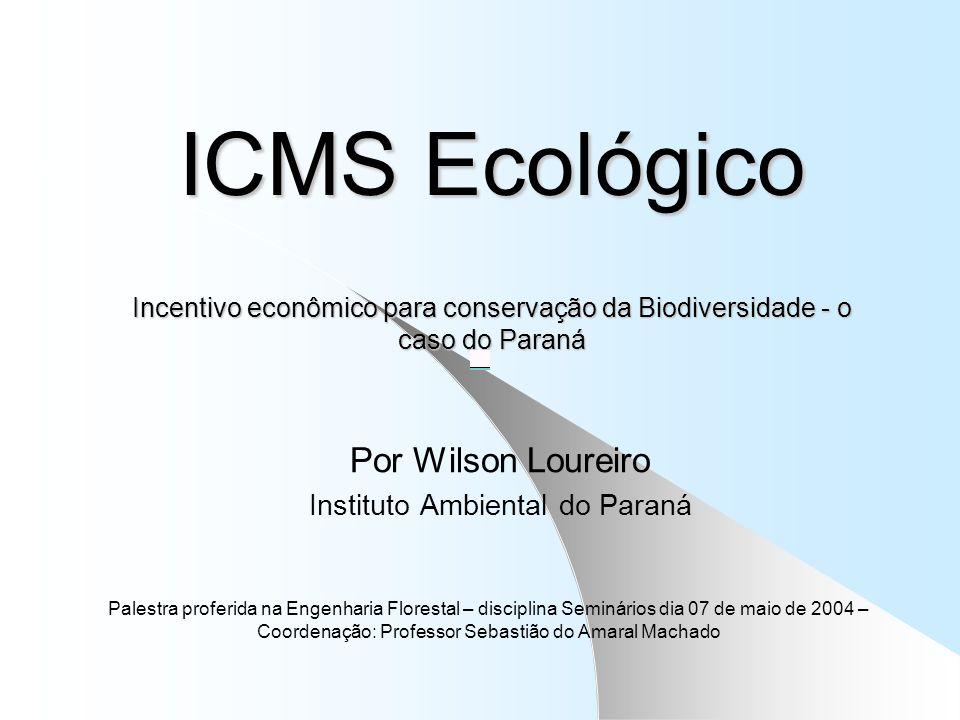 ICMS Ecológico na Biodversidade Origens e evolução; Objetivos; Procedimentos; Alguns resultados; Desafios.