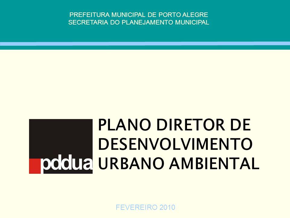 PLANO DIRETOR DE DESENVOLVIMENTO URBANO AMBIENTAL PREFEITURA MUNICIPAL DE PORTO ALEGRE SECRETARIA DO PLANEJAMENTO MUNICIPAL FEVEREIRO 2010