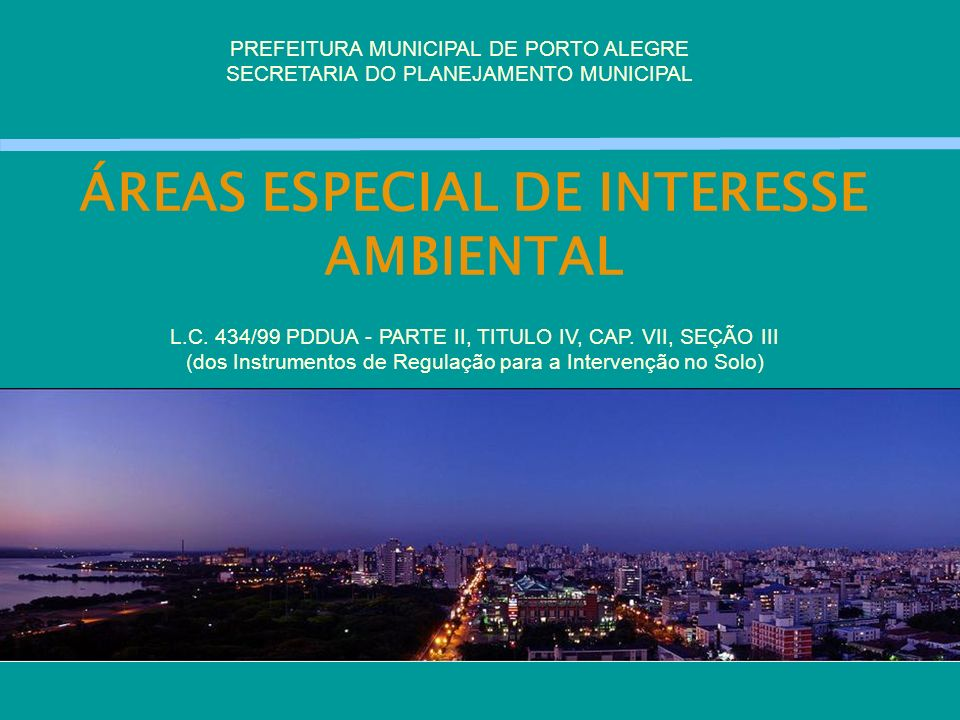 ÁREAS ESPECIAL DE INTERESSE AMBIENTAL PREFEITURA MUNICIPAL DE PORTO ALEGRE SECRETARIA DO PLANEJAMENTO MUNICIPAL L.C. 434/99 PDDUA - PARTE II, TITULO I