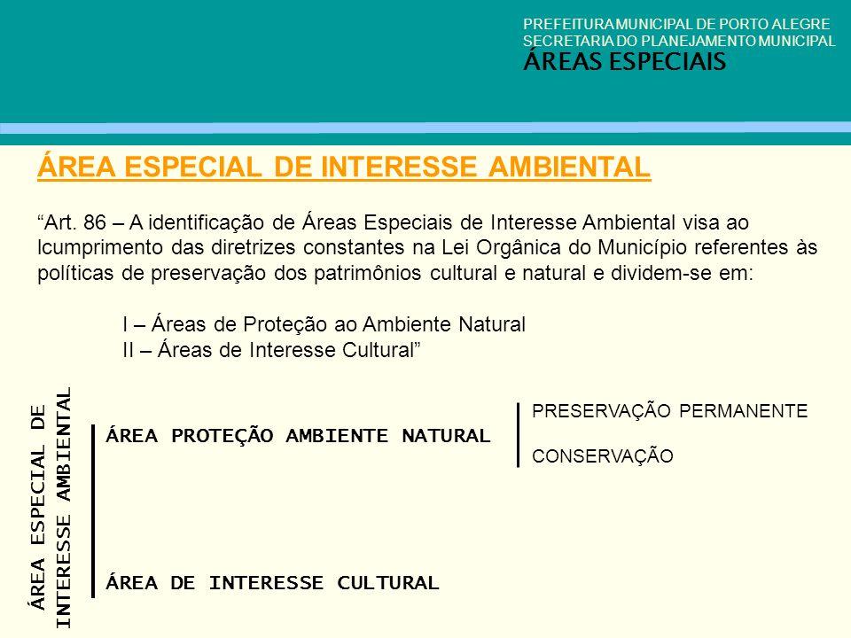 PREFEITURA MUNICIPAL DE PORTO ALEGRE SECRETARIA DO PLANEJAMENTO MUNICIPAL ÁREAS ESPECIAIS ÁREA ESPECIAL DE INTERESSE AMBIENTAL Art. 86 – A identificaç