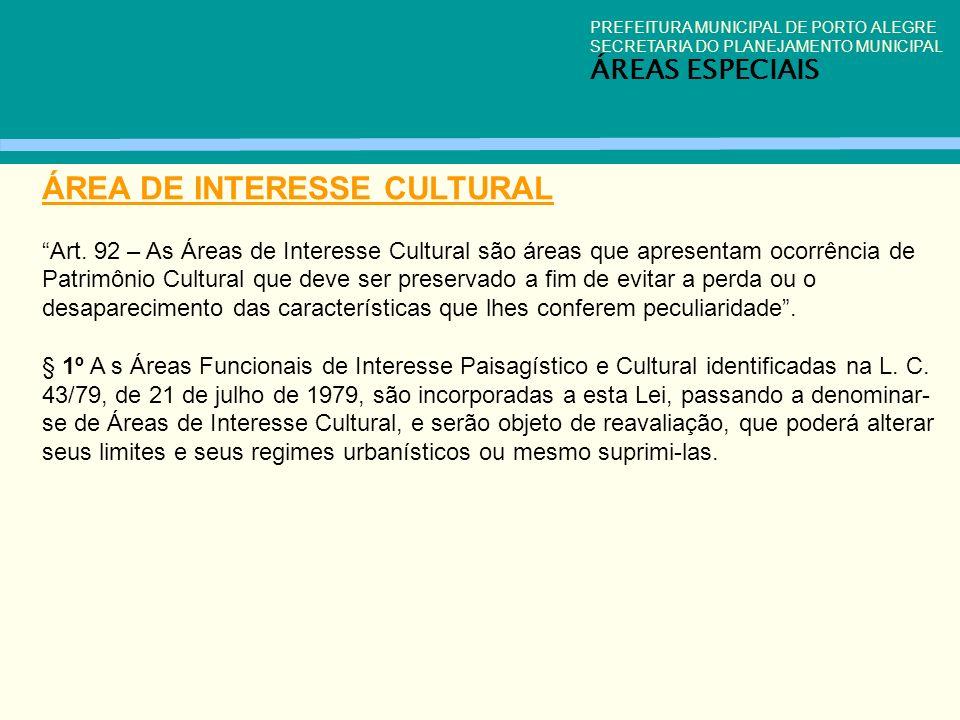 PREFEITURA MUNICIPAL DE PORTO ALEGRE SECRETARIA DO PLANEJAMENTO MUNICIPAL ÁREAS ESPECIAIS ÁREA DE INTERESSE CULTURAL Art. 92 – As Áreas de Interesse C