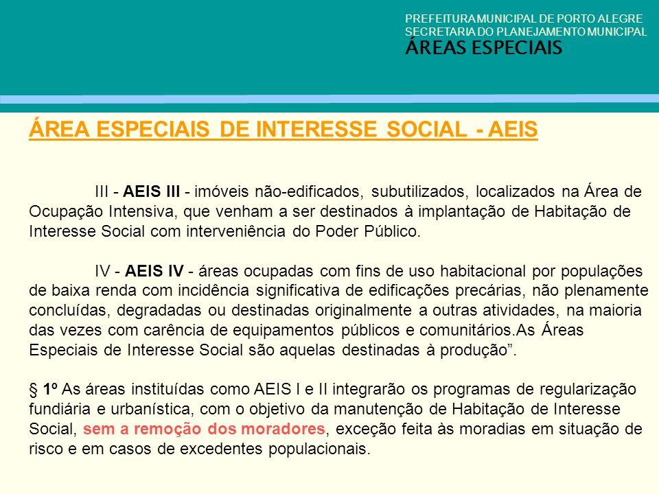 PREFEITURA MUNICIPAL DE PORTO ALEGRE SECRETARIA DO PLANEJAMENTO MUNICIPAL ÁREAS ESPECIAIS ÁREA ESPECIAIS DE INTERESSE SOCIAL - AEIS III - AEIS III - i