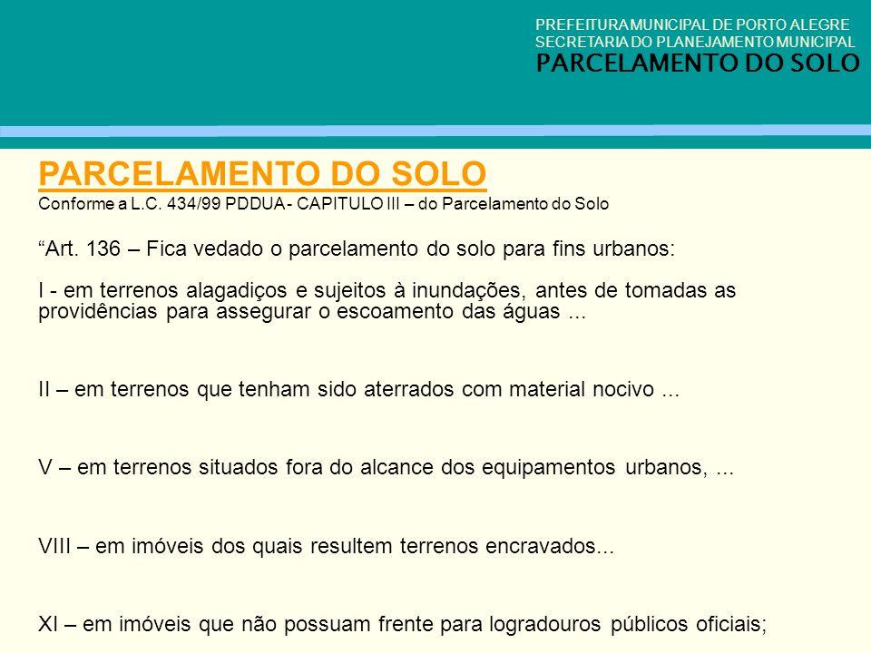 PREFEITURA MUNICIPAL DE PORTO ALEGRE SECRETARIA DO PLANEJAMENTO MUNICIPAL PARCELAMENTO DO SOLO Conforme a L.C. 434/99 PDDUA - CAPITULO III – do Parcel