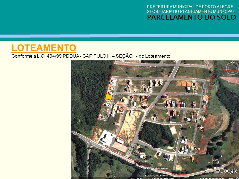 LOTEAMENTO Conforme a L.C. 434/99 PDDUA - CAPITULO III – SEÇÃO I - do Loteamento PREFEITURA MUNICIPAL DE PORTO ALEGRE SECRETARIA DO PLANEJAMENTO MUNIC