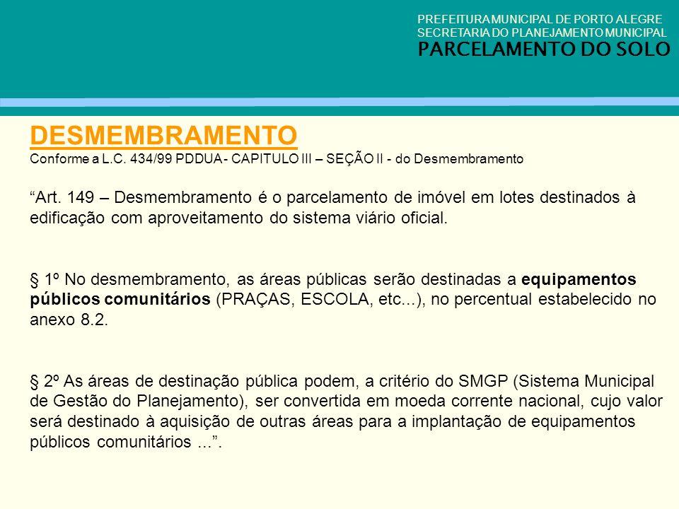 PREFEITURA MUNICIPAL DE PORTO ALEGRE SECRETARIA DO PLANEJAMENTO MUNICIPAL PARCELAMENTO DO SOLO DESMEMBRAMENTO Conforme a L.C. 434/99 PDDUA - CAPITULO