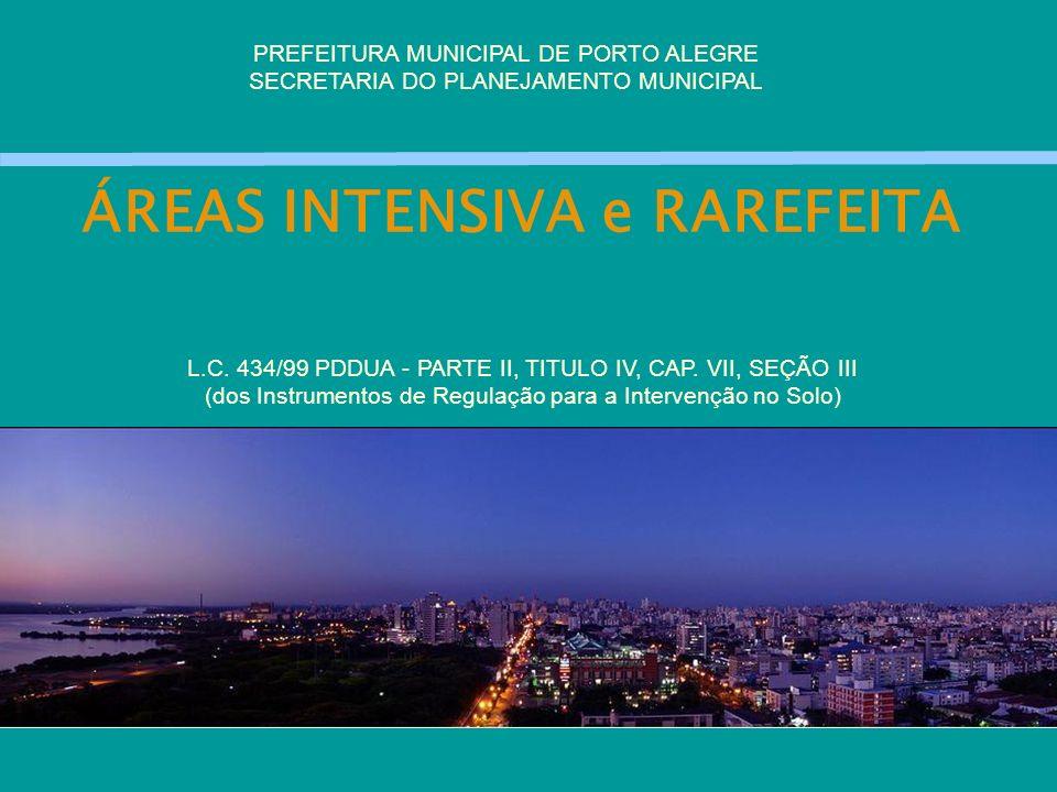 ÁREAS INTENSIVA e RAREFEITA PREFEITURA MUNICIPAL DE PORTO ALEGRE SECRETARIA DO PLANEJAMENTO MUNICIPAL L.C. 434/99 PDDUA - PARTE II, TITULO IV, CAP. VI
