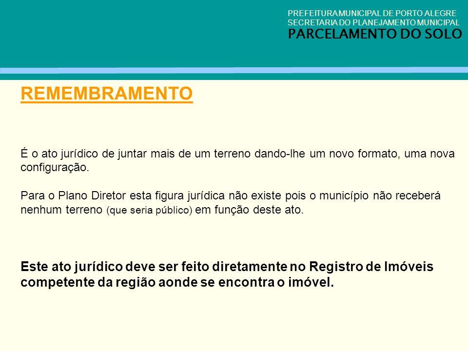 PREFEITURA MUNICIPAL DE PORTO ALEGRE SECRETARIA DO PLANEJAMENTO MUNICIPAL PARCELAMENTO DO SOLO REMEMBRAMENTO É o ato jurídico de juntar mais de um ter