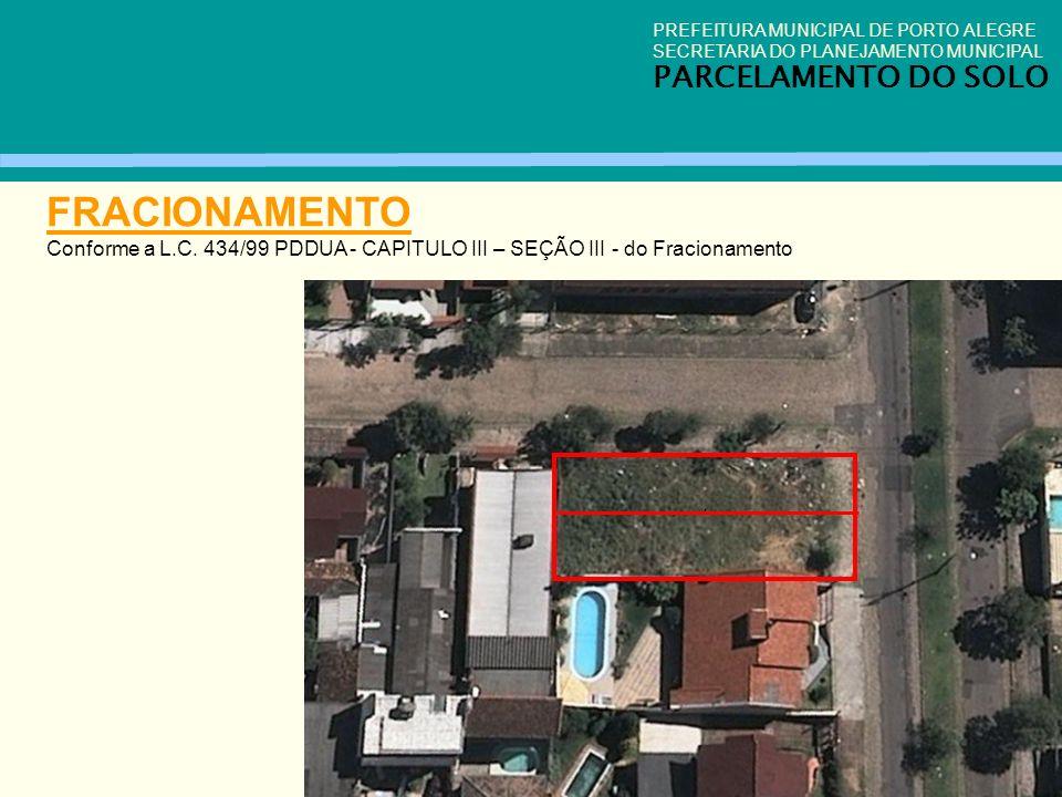 PREFEITURA MUNICIPAL DE PORTO ALEGRE SECRETARIA DO PLANEJAMENTO MUNICIPAL PARCELAMENTO DO SOLO FRACIONAMENTO Conforme a L.C. 434/99 PDDUA - CAPITULO I