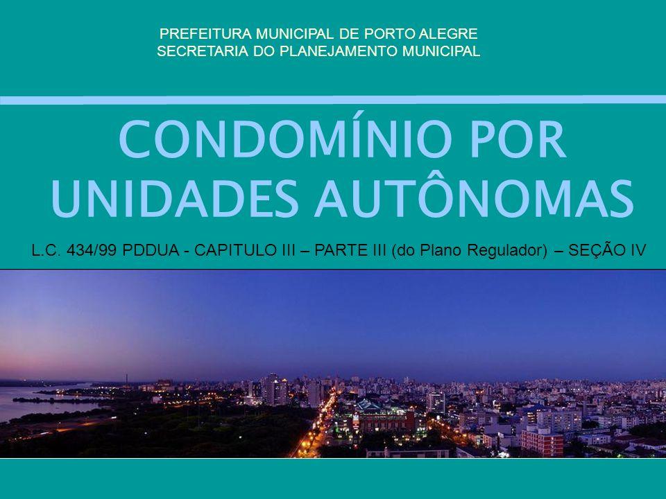 CONDOMÍNIO POR UNIDADES AUTÔNOMAS PREFEITURA MUNICIPAL DE PORTO ALEGRE SECRETARIA DO PLANEJAMENTO MUNICIPAL L.C. 434/99 PDDUA - CAPITULO III – PARTE I