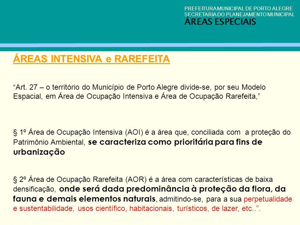 PREFEITURA MUNICIPAL DE PORTO ALEGRE SECRETARIA DO PLANEJAMENTO MUNICIPAL ÁREAS ESPECIAIS ÁREAS INTENSIVA e RAREFEITA Art. 27 – o território do Municí