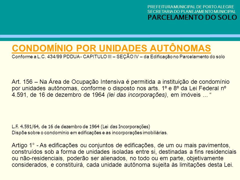 CONDOMÍNIO POR UNIDADES AUTÔNOMAS Conforme a L.C. 434/99 PDDUA - CAPITULO III – SEÇÃO IV – da Edificação no Parcelamento do solo Art. 156 – Na Área de