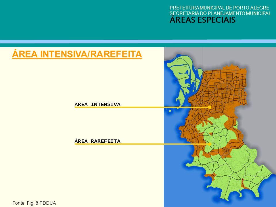 PREFEITURA MUNICIPAL DE PORTO ALEGRE SECRETARIA DO PLANEJAMENTO MUNICIPAL ÁREAS ESPECIAIS ÁREA INTENSIVA/RAREFEITA Fonte: Fig. 8 PDDUA ÁREA INTENSIVA