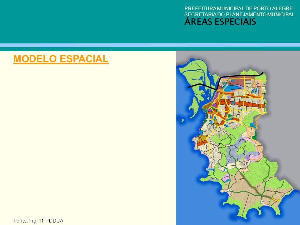 PREFEITURA MUNICIPAL DE PORTO ALEGRE SECRETARIA DO PLANEJAMENTO MUNICIPAL ÁREAS ESPECIAIS MODELO ESPACIAL Fonte: Fig. 11 PDDUA