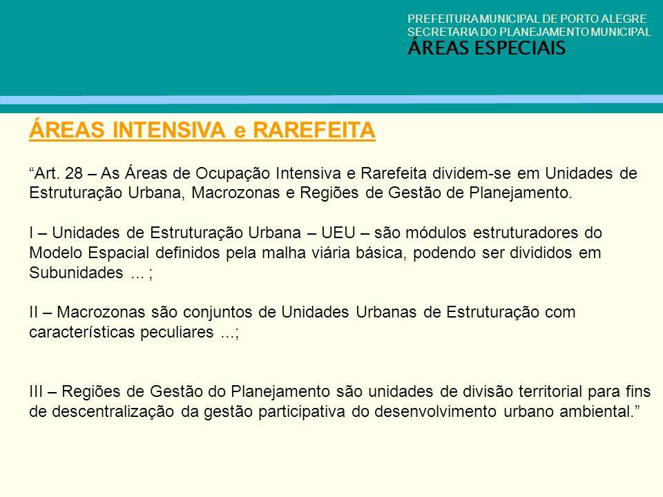 PREFEITURA MUNICIPAL DE PORTO ALEGRE SECRETARIA DO PLANEJAMENTO MUNICIPAL ÁREAS ESPECIAIS ÁREAS INTENSIVA e RAREFEITA Art. 28 – As Áreas de Ocupação I