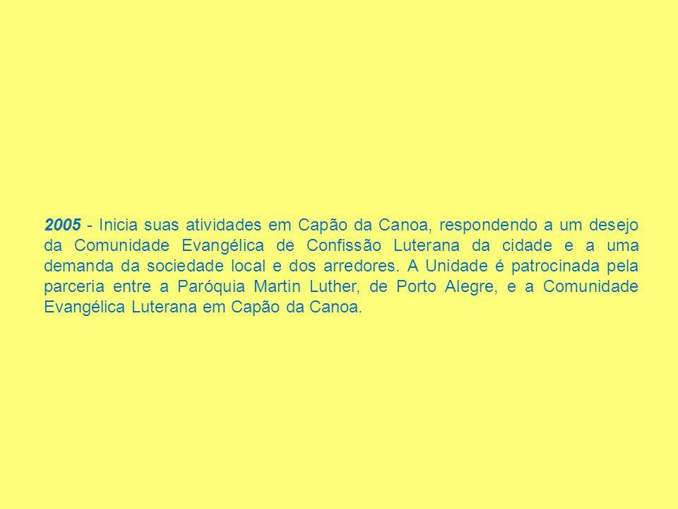 2005 - Inicia suas atividades em Capão da Canoa, respondendo a um desejo da Comunidade Evangélica de Confissão Luterana da cidade e a uma demanda da s