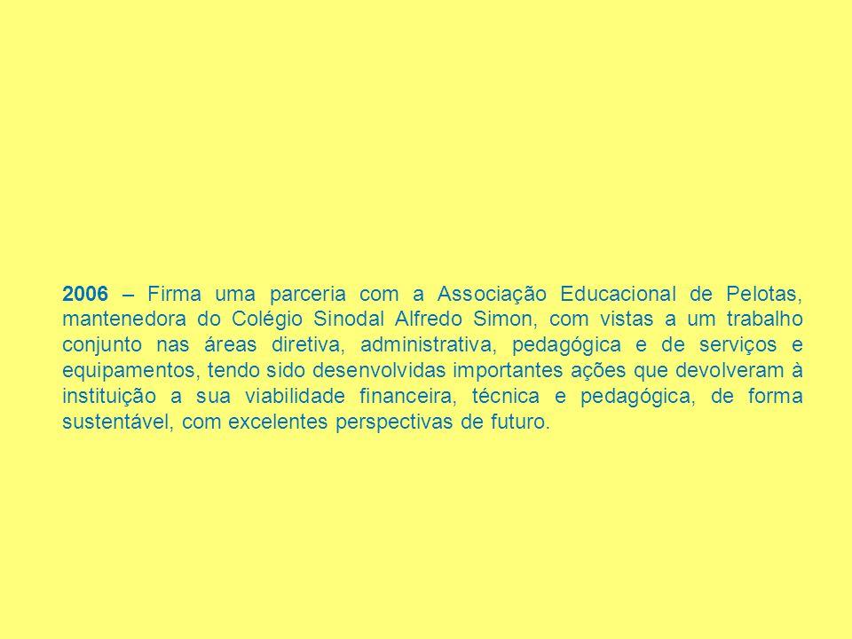 2006 – Firma uma parceria com a Associação Educacional de Pelotas, mantenedora do Colégio Sinodal Alfredo Simon, com vistas a um trabalho conjunto nas