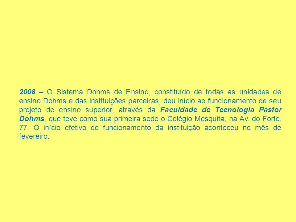 2008 – O Sistema Dohms de Ensino, constituído de todas as unidades de ensino Dohms e das instituições parceiras, deu início ao funcionamento de seu pr