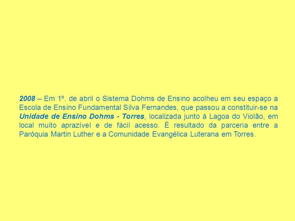 2008 – Em 1º. de abril o Sistema Dohms de Ensino acolheu em seu espaço a Escola de Ensino Fundamental Silva Fernandes, que passou a constituir-se na U