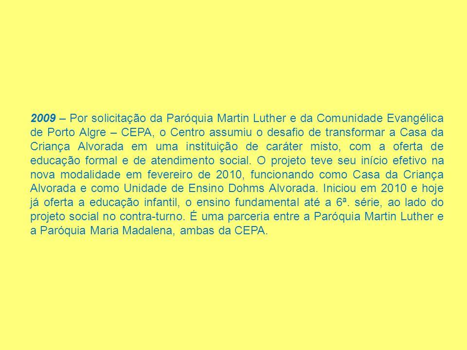 2009 – Por solicitação da Paróquia Martin Luther e da Comunidade Evangélica de Porto Algre – CEPA, o Centro assumiu o desafio de transformar a Casa da