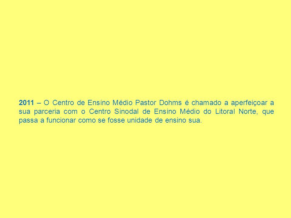 2011 – O Centro de Ensino Médio Pastor Dohms é chamado a aperfeiçoar a sua parceria com o Centro Sinodal de Ensino Médio do Litoral Norte, que passa a