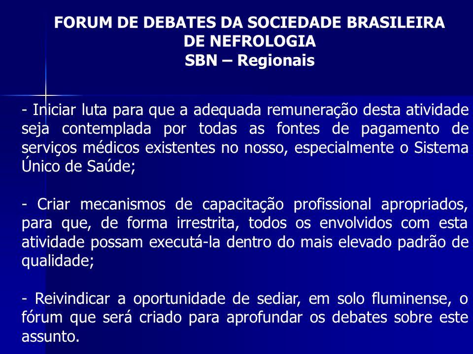 FORUM DE DEBATES DA SOCIEDADE BRASILEIRA DE NEFROLOGIA SBN – Regionais - Iniciar luta para que a adequada remuneração desta atividade seja contemplada