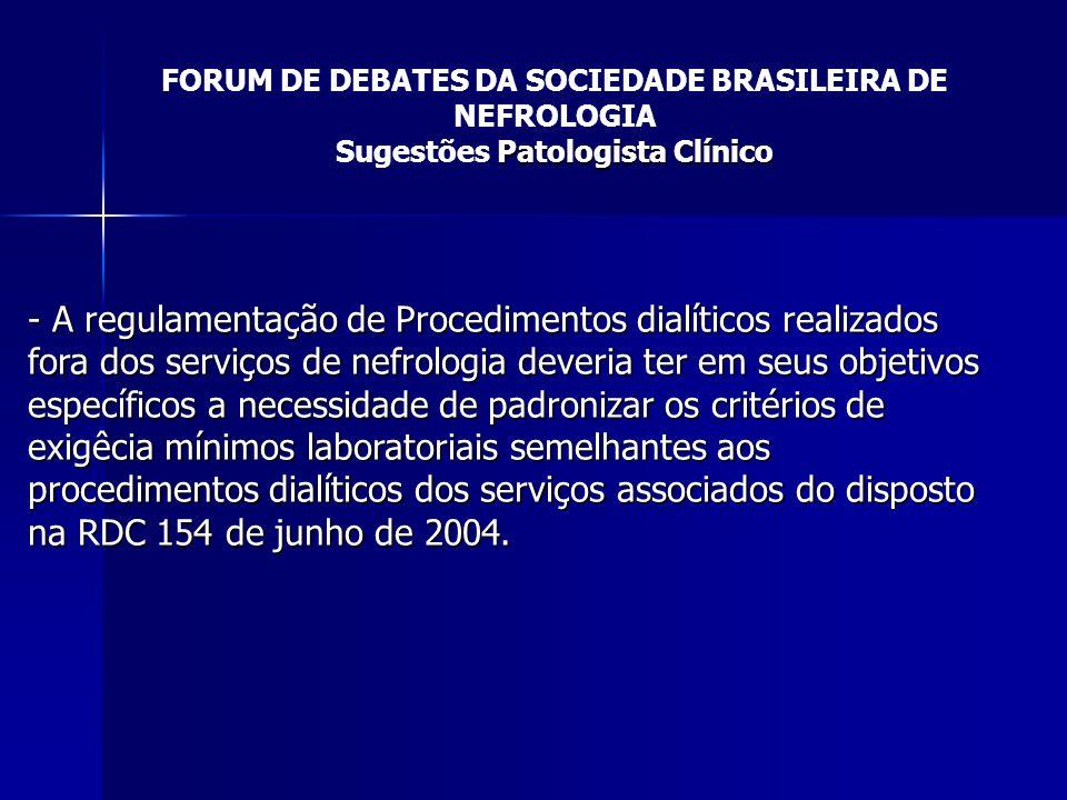 FORUM DE DEBATES DA SOCIEDADE BRASILEIRA DE NEFROLOGIA Patologista Clínico Sugestões Patologista Clínico - A regulamentação de Procedimentos dialítico