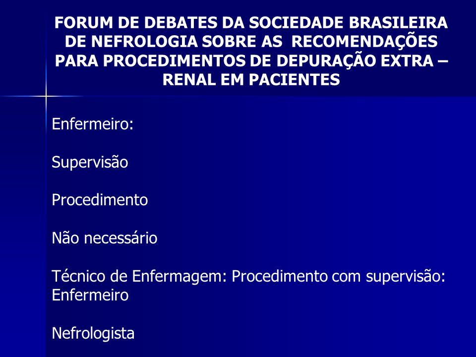 FORUM DE DEBATES DA SOCIEDADE BRASILEIRA DE NEFROLOGIA SOBRE AS RECOMENDAÇÕES PARA PROCEDIMENTOS DE DEPURAÇÃO EXTRA – RENAL EM PACIENTES Enfermeiro: S