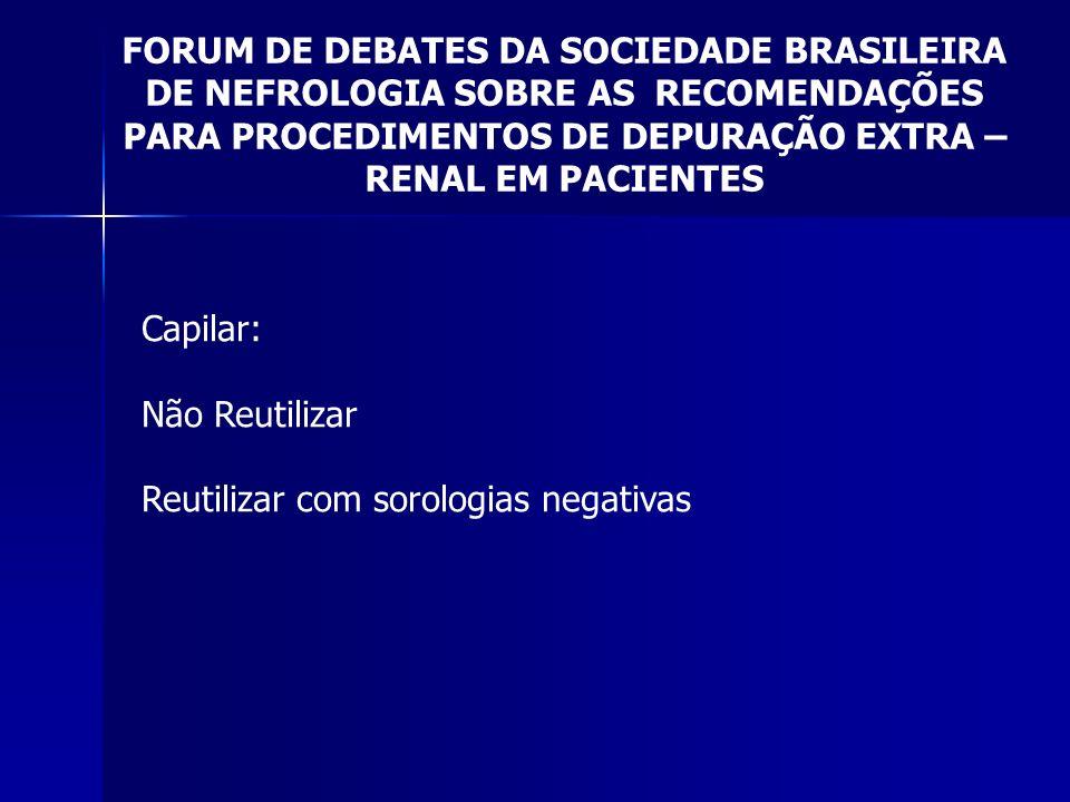 FORUM DE DEBATES DA SOCIEDADE BRASILEIRA DE NEFROLOGIA SOBRE AS RECOMENDAÇÕES PARA PROCEDIMENTOS DE DEPURAÇÃO EXTRA – RENAL EM PACIENTES Capilar: Não