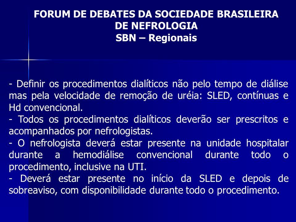 FORUM DE DEBATES DA SOCIEDADE BRASILEIRA DE NEFROLOGIA SBN – Regionais - Definir os procedimentos dialíticos não pelo tempo de diálise mas pela veloci