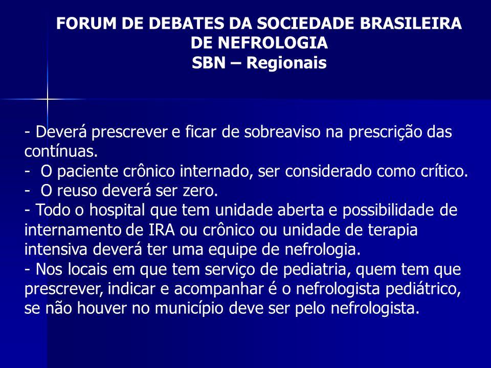 FORUM DE DEBATES DA SOCIEDADE BRASILEIRA DE NEFROLOGIA SBN – Regionais - Deverá prescrever e ficar de sobreaviso na prescrição das contínuas. - O paci