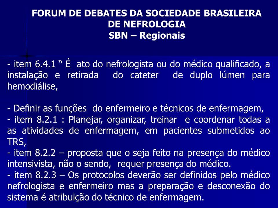 FORUM DE DEBATES DA SOCIEDADE BRASILEIRA DE NEFROLOGIA SBN – Regionais - item 6.4.1 É ato do nefrologista ou do médico qualificado, a instalação e ret
