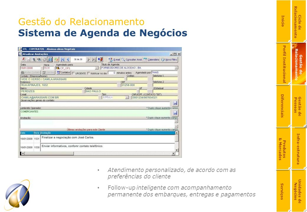 Gestão do Relacionamento Sistema de Agenda de Negócios Atendimento personalizado, de acordo com as preferências do cliente Follow-up inteligente com a