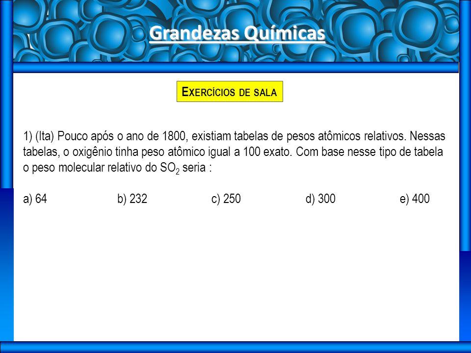 Grandezas Químicas E XERCÍCIOS DE SALA 1) (Ita) Pouco após o ano de 1800, existiam tabelas de pesos atômicos relativos.
