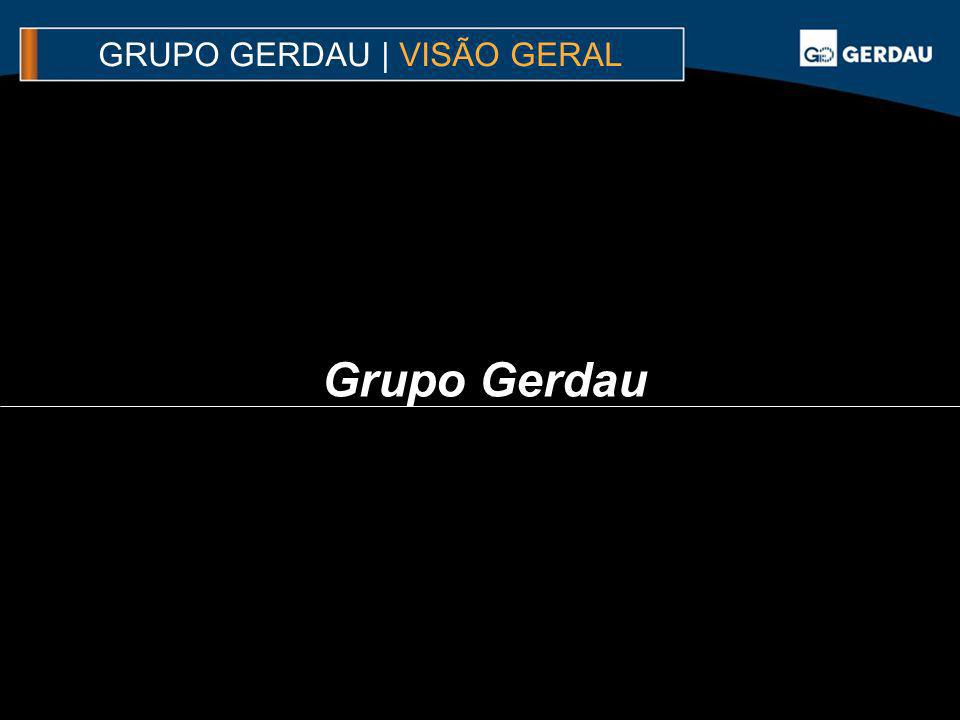 Grupo Gerdau GRUPO GERDAU | VISÃO GERAL