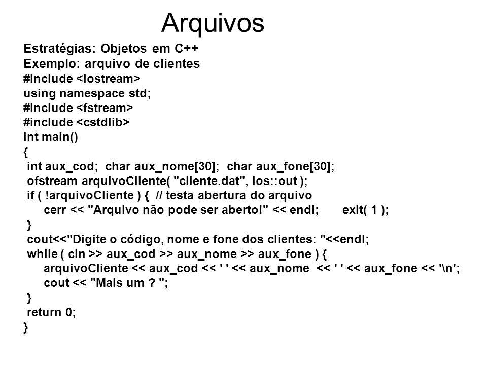Arquivos Estratégias: Objetos em C++ Exemplo: arquivo de clientes #include using namespace std; #include int main() { int aux_cod; char aux_nome[30];