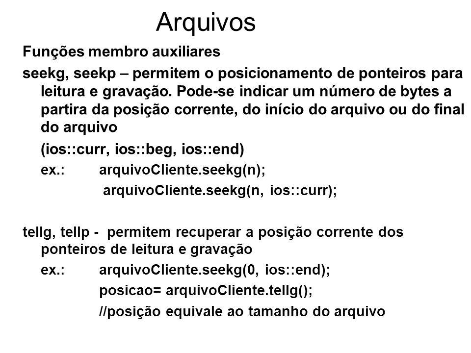 Arquivos Funções membro auxiliares seekg, seekp – permitem o posicionamento de ponteiros para leitura e gravação. Pode-se indicar um número de bytes a