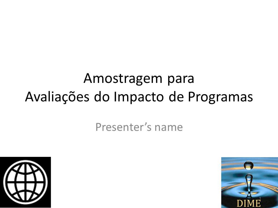 AADAPT Workshop South Asia Goa, December 17-21, 2009 Amostragem para Avaliações do Impacto de Programas Presenters name 1